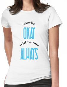 Maybe OKAY will be our ALWAYS Womens Fitted T-Shirt
