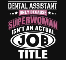 Dental Assistant Only Because Superwoman Isn't An Actual Job Title - Funny Tshirt by custom222