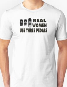Real Women Use Three Pedals T-Shirt