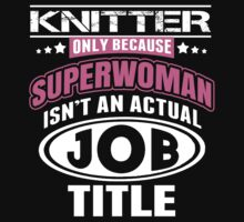 Knitters Only Because Superwoman Isn't An Actual Job Title - Funny Tshirt by custom222