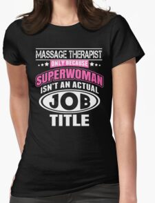 Massage Therapist Only Because Superwoman Isn't An Actual Job Title - Funny Tshirt T-Shirt