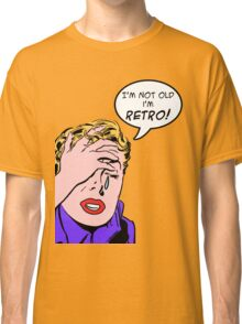 I'm not old! Classic T-Shirt