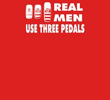 Real Men Use Three Pedals - white Unisex T-Shirt