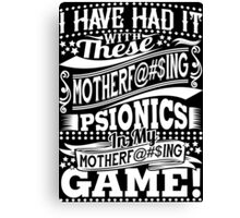 Had it with psionics - white Canvas Print