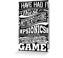 Had it with psionics - white Greeting Card