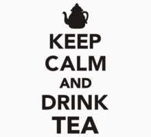 Keep calm and drink tea by Designzz