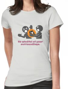 Be Mindful of Your Surroundings - a simple gaming reminder. Womens Fitted T-Shirt