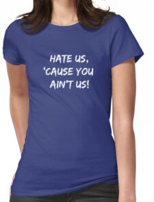 Hate Us 'Cause You Ain't Us Womens Fitted T-Shirt