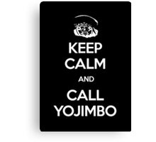 Keep Calm and Call Yojimbo Canvas Print