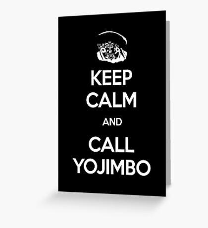 Keep Calm and Call Yojimbo Greeting Card