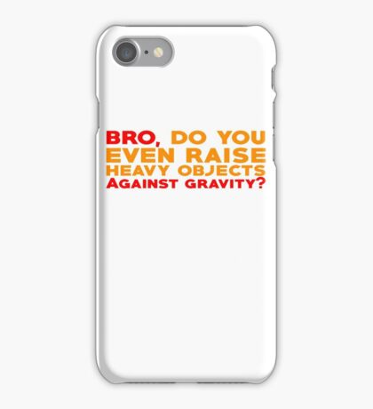 Bro, do you even raise heavy objects against gravity iPhone Case/Skin