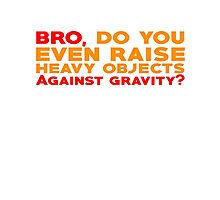 Bro, do you even raise heavy objects against gravity Photographic Print