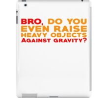 Bro, do you even raise heavy objects against gravity iPad Case/Skin