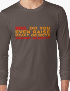 Bro, do you even raise heavy objects against gravity Long Sleeve T-Shirt
