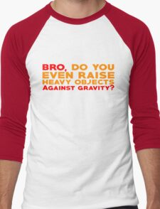 Bro, do you even raise heavy objects against gravity Men's Baseball ¾ T-Shirt