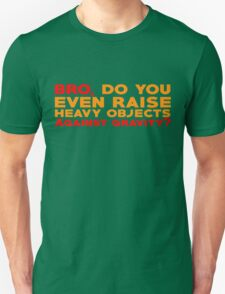 Bro, do you even raise heavy objects against gravity Unisex T-Shirt