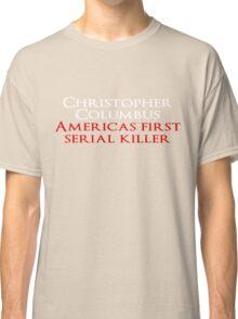 Christopher Columbus Americas First Serial killer Classic T-Shirt