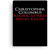 Christopher Columbus Americas First Serial killer Canvas Print