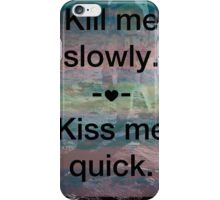 Kill Me Slowly, Kiss Me Quick, Spaceman iPhone Case/Skin