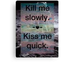 Kill Me Slowly, Kiss Me Quick, Spaceman Canvas Print