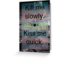 Kill Me Slowly, Kiss Me Quick, Spaceman Greeting Card