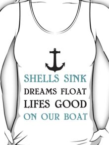 Shells sink dream float life's good on our boat T-Shirt