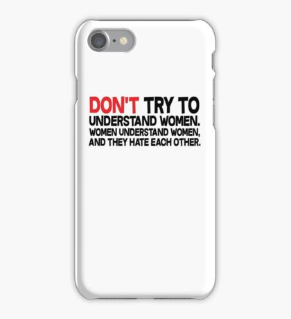 Dont try to understand women Women understand women and they hate each other iPhone Case/Skin