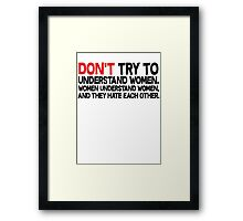 Dont try to understand women Women understand women and they hate each other Framed Print