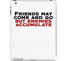 Friends may come and go but enemies accumulate iPad Case/Skin