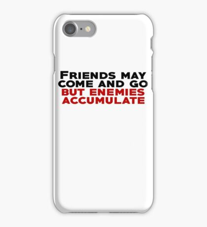 Friends may come and go but enemies accumulate iPhone Case/Skin