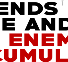 Friends may come and go but enemies accumulate Sticker