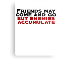 Friends may come and go but enemies accumulate Metal Print