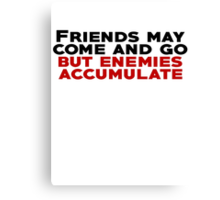 Friends may come and go but enemies accumulate Canvas Print