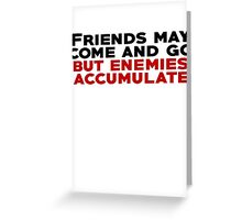 Friends may come and go but enemies accumulate Greeting Card