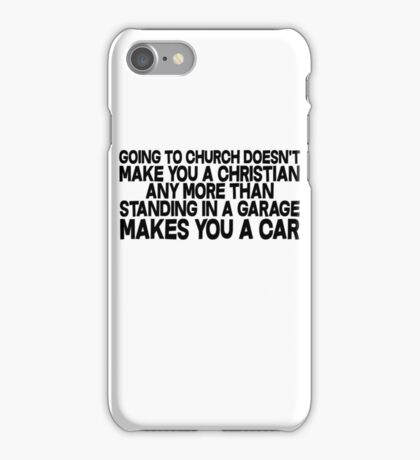 Going to church doesn't make you a Christian any more than standing in a garage makes you a car iPhone Case/Skin