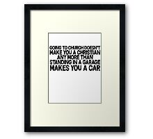 Going to church doesn't make you a Christian any more than standing in a garage makes you a car Framed Print