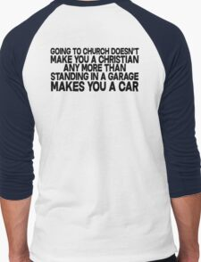 Going to church doesn't make you a Christian any more than standing in a garage makes you a car Men's Baseball ¾ T-Shirt