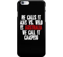 He calls it man vs wild In Australia we call it camping iPhone Case/Skin