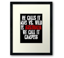 He calls it man vs wild In Australia we call it camping Framed Print