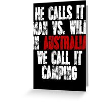 He calls it man vs wild In Australia we call it camping Greeting Card
