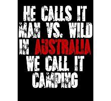 He calls it man vs wild In Australia we call it camping Photographic Print