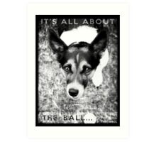 Terrier Obsession: It's All About The Ball - Black and White Remix Art Print