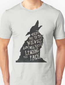 Throw Me to the Wolves  T-Shirt