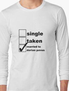 Single, Taken, Married to Dorian Long Sleeve T-Shirt
