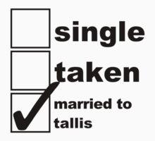 Single, Taken, Married to Tallis by NoniRose