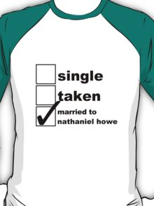 Single, Taken, Married to Nathaniel T-Shirt