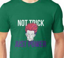 Hisoka : not trick, just power Unisex T-Shirt