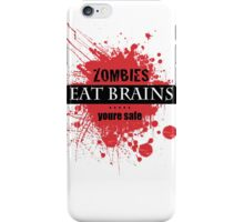 Zombies Eat Brains.....Youre Safe iPhone Case/Skin