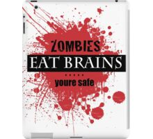 Zombies Eat Brains.....Youre Safe iPad Case/Skin