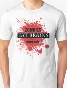 Zombies Eat Brains.....Youre Safe T-Shirt